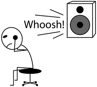stick figure sitting next to a loud speaker making a whoosh sound