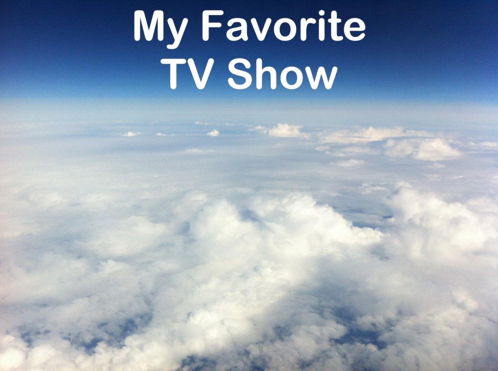 "view of beautiful clouds from an airplane with the words ""my favorite tv show"""