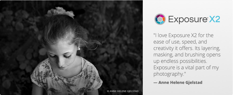 """I love Exposure X2 for the ease of use, speed, and creativity it offers. Its layering, masking, and brushing opens up endless possibilities. Exposure is a vital part of my photography."" - Anne Helene Gjelstad"